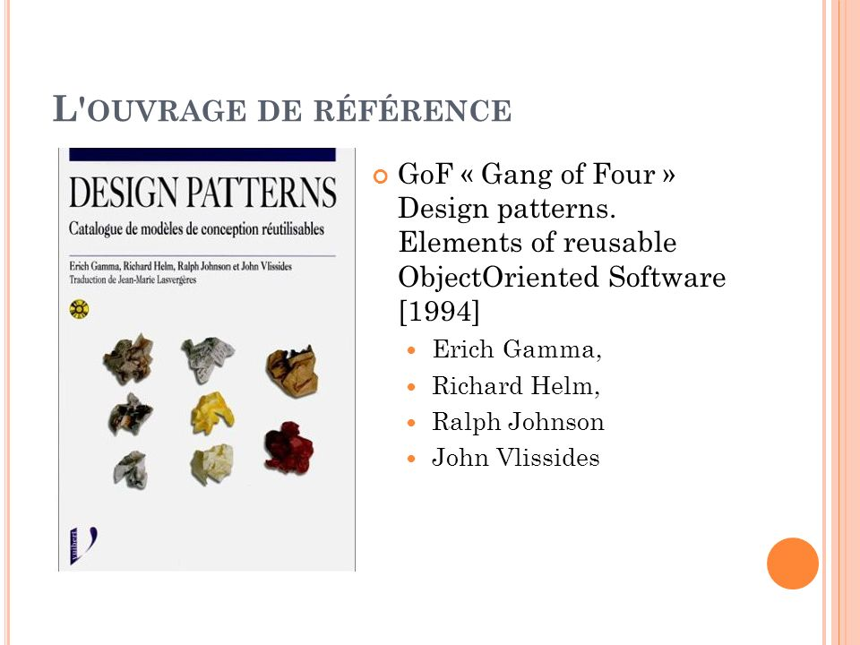 L ouvrage de référence GoF « Gang of Four » Design patterns. Elements of reusable ObjectOriented Software [1994]